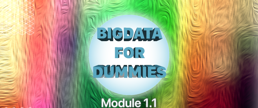 Cover image for Get Started with BigData for dummies [Module 1.1]