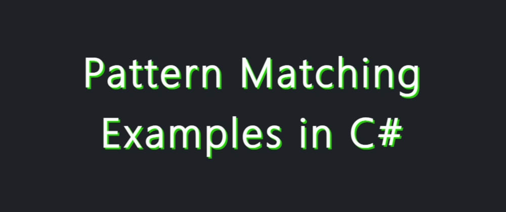 Cover image for Pattern Matching Examples in C#