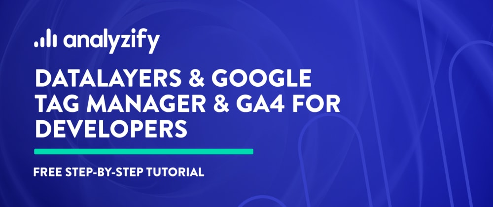 Cover image for dataLayers & Google Tag Manager & GA4 for Developers