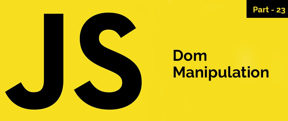 Cover image for Dom Manipulation – JavaScript Series – Part 23