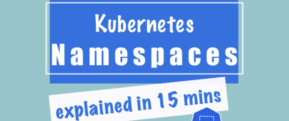 Cover image for Kubernetes Namespaces Explained in 15 mins