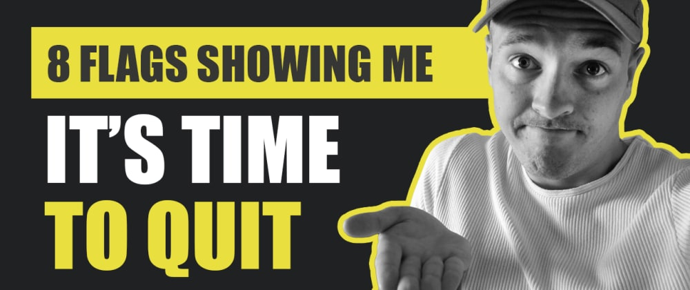Cover image for 8 flags showing it's time to quit my job as a developer