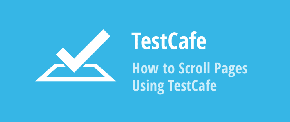 Cover image for How to Scroll Web Pages Using TestCafe