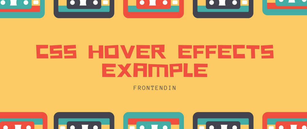 Cover Image for 15+ CSS HOVER EFFECTS EXAMPLE