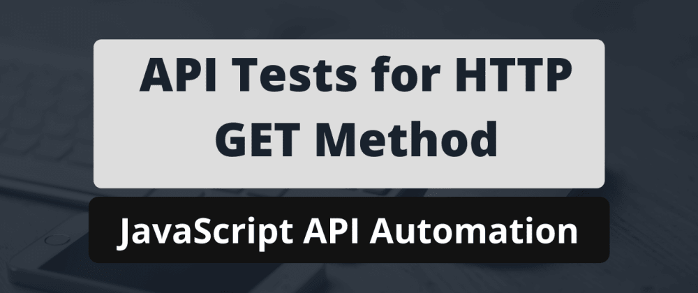 Cover image for Write API tests for HTTP GET method