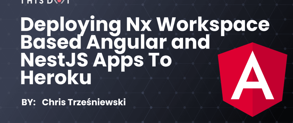 Cover image for Deploying Nx workspace based Angular and NestJS apps to Heroku