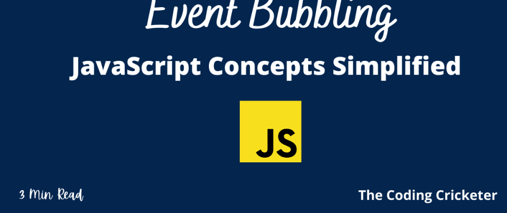 Cover image for Event Bubbling - JavaScript Concepts Simplified