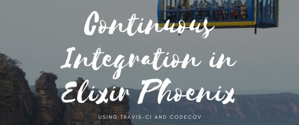 Cover image for Continuous Integration in Elixir Phoenix with Travis-CI and Codecov