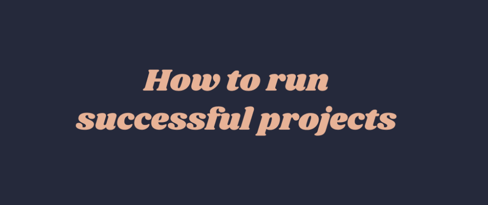 Cover image for How to run successful projects