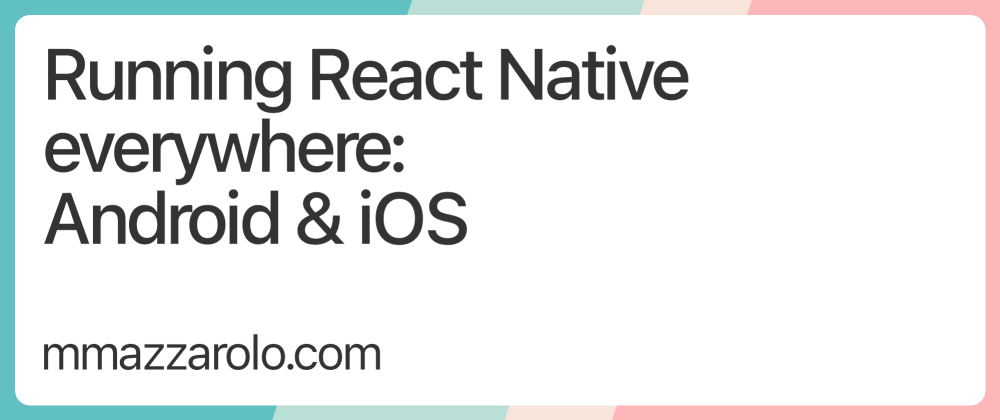 Cover image for Running React Native everywhere: Android & iOS