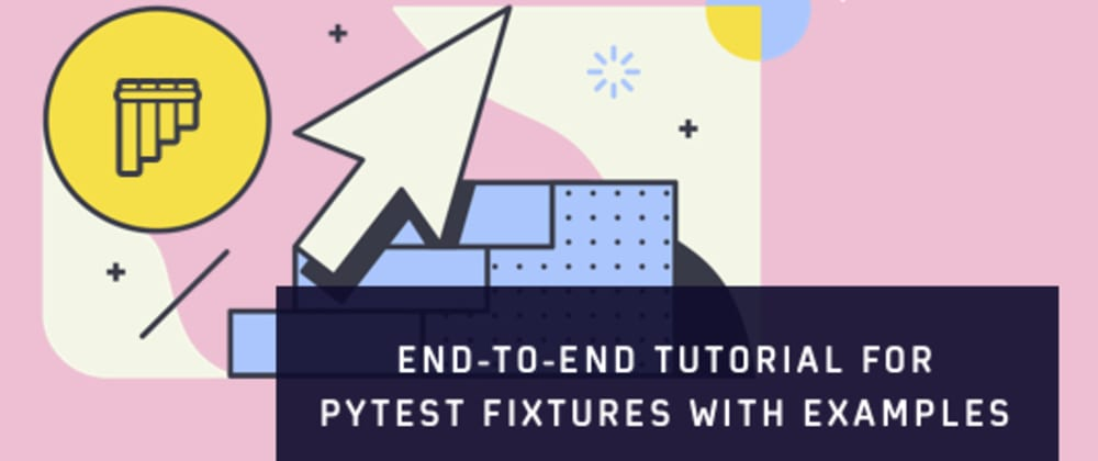 Cover image for End-To-End Tutorial For Pytest Fixtures With Examples