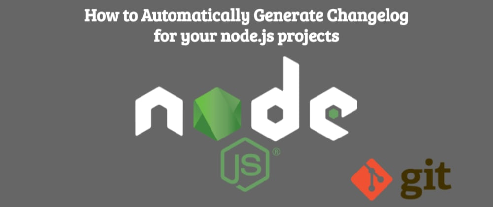 Cover image for How to Automatically Generate Changelog for your node.js projects (step by step)