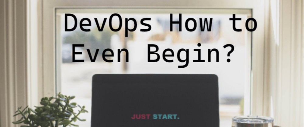 Cover image for DevOps - How to Even Begin?