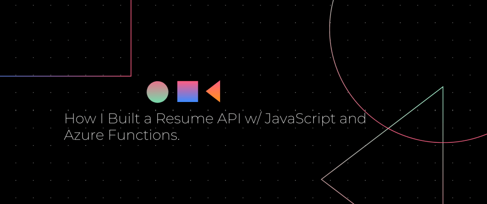 Cover image for How I Built a Resume API w/ JavaScript and Azure Functions.