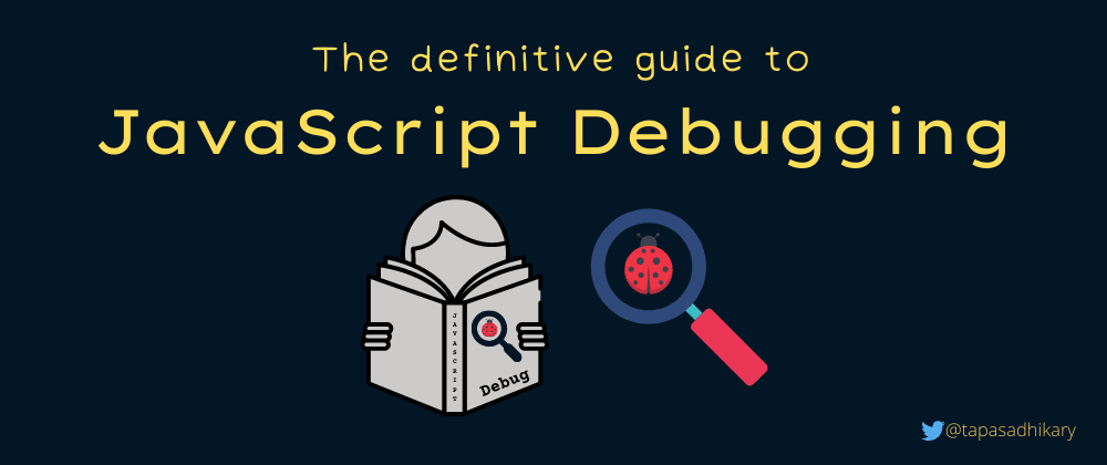 Cover image for The definitive guide to JavaScript Debugging [2021 Edition]