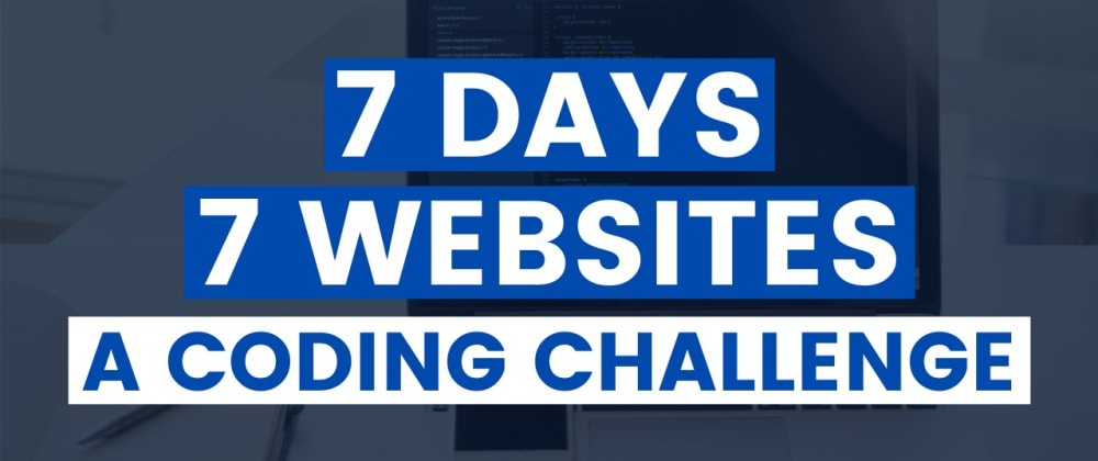 Cover image for The #7Days7Websites Coding Challenge