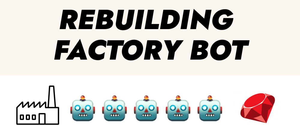 Cover image for Rebuilding FactoryBot in 150 lines of code