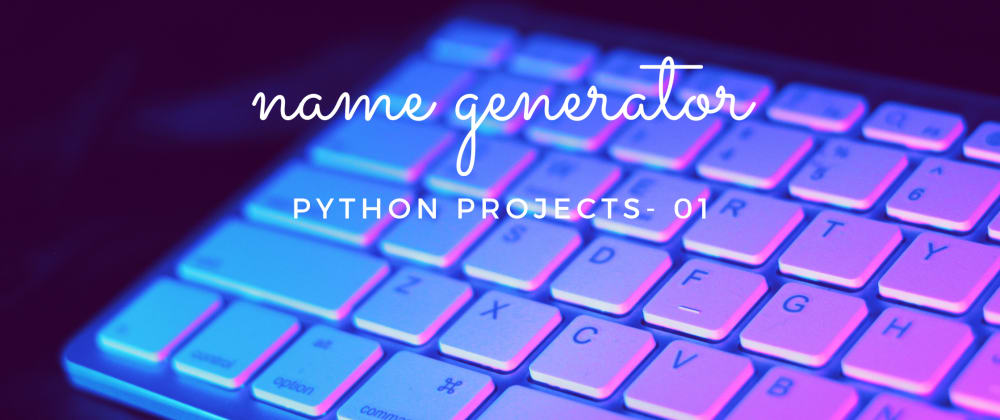 Cover image for Name Generator in Python