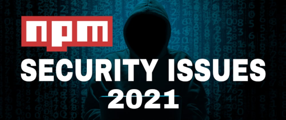 Cover image for npm security issues to know of in 2021