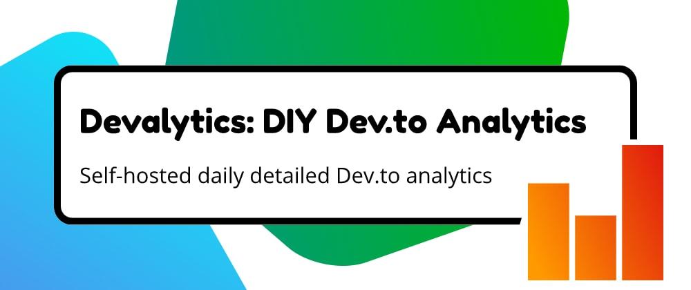 Cover image for Devalytics - DIY detailed Dev.to Analytics