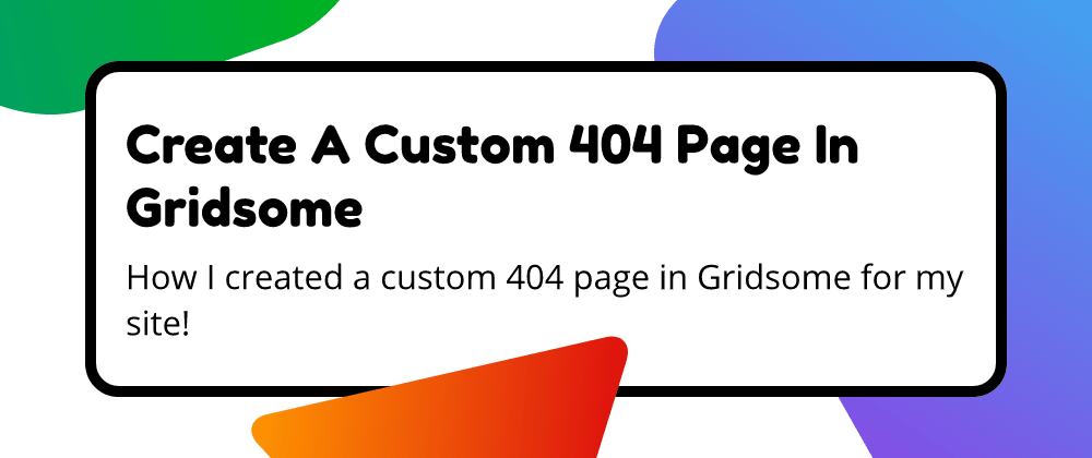 Cover image for Create A Custom 404 Page In Gridsome