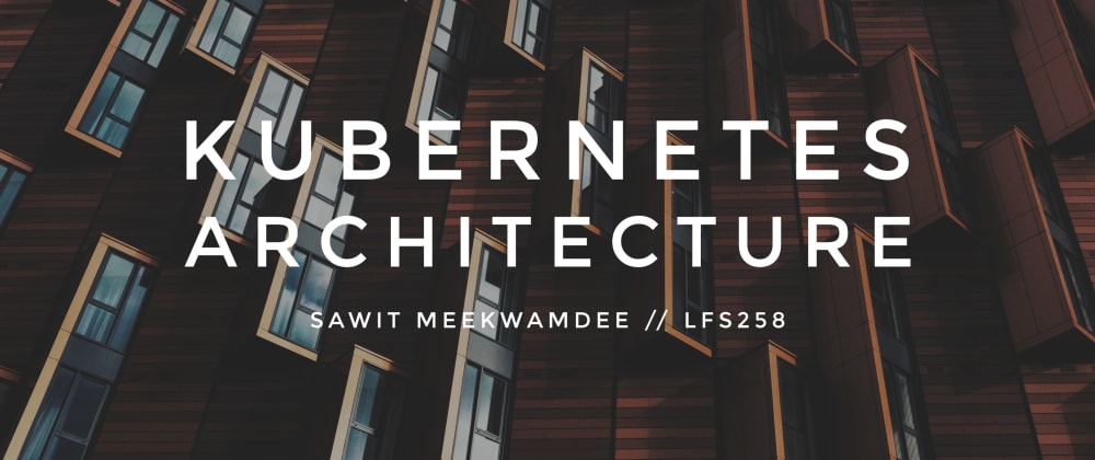 Cover image for LFS258 [3/15]: Kubernetes Architecture