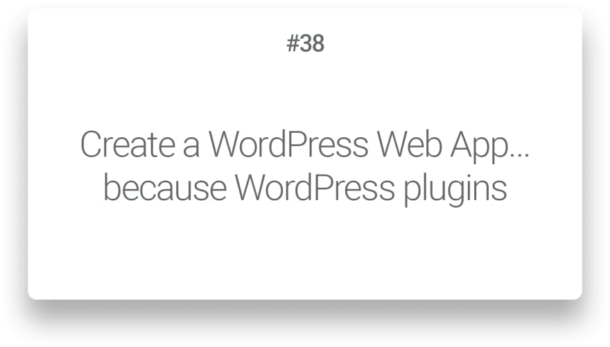 Create a WordPress Web App… because WordPress plugins