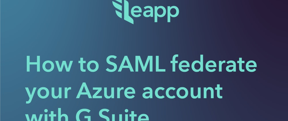 Cover image for How to SAML federate your Azure account with G Suite