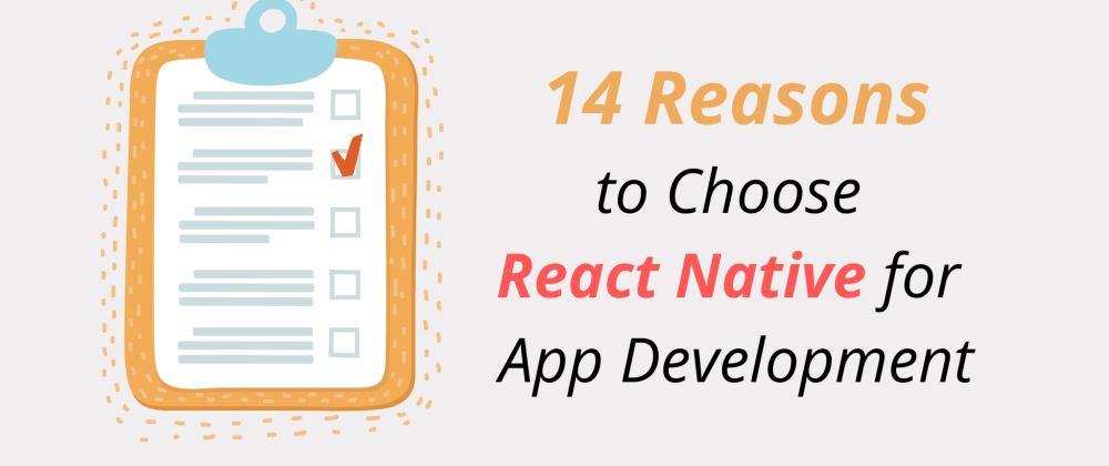 Cover image for 14 Reasons to Choose React Native for App Development