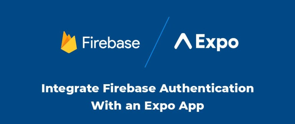 Cover image for How To Integrate Firebase Authentication With an Expo App