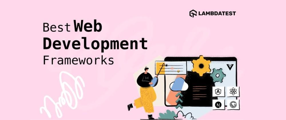 Cover image for 17 Best Web Development Frameworks For 2021