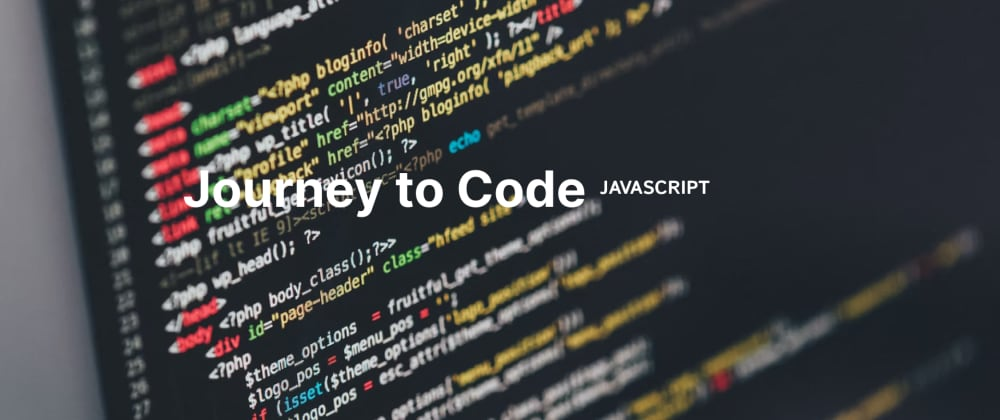 Cover image for Journey to Code - JavaScript