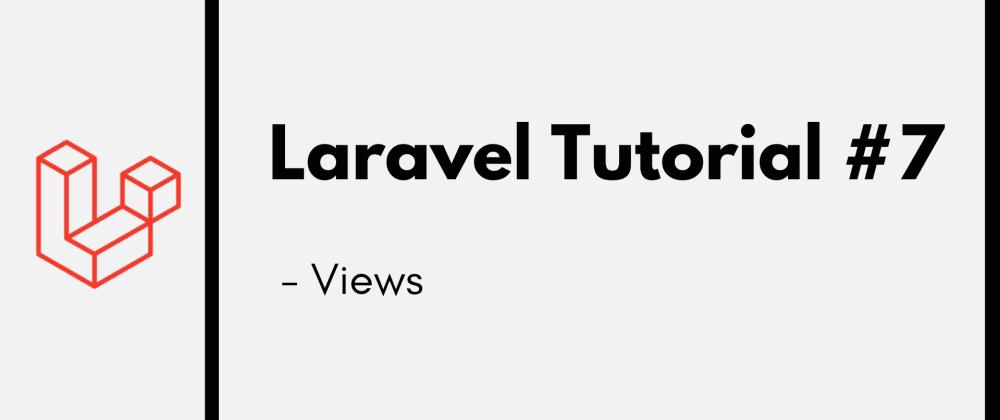 Cover image for Laravel Tutorial #7: Views