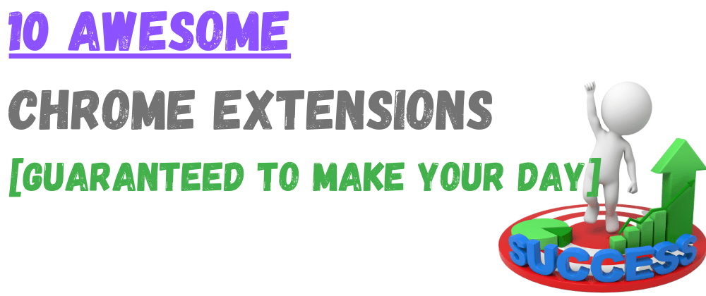 Cover image for ⚡ 10 of the Best Chrome Extensions [Guaranteed To Make Your Day]