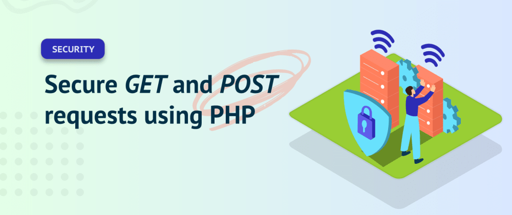Cover image for Secure GET and POST requests using PHP