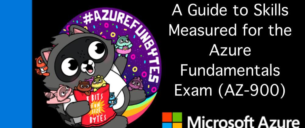 Cover image for AzureFunBytes  - A Guide to Skills Measured for the @Azure Fundamentals Exam (AZ-900)