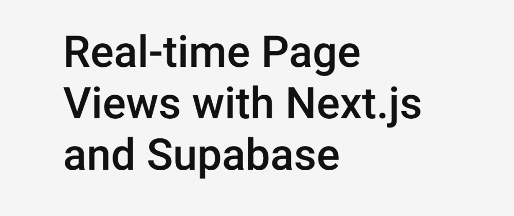 Cover image for Real-time Page Views with Next.js and Supabase