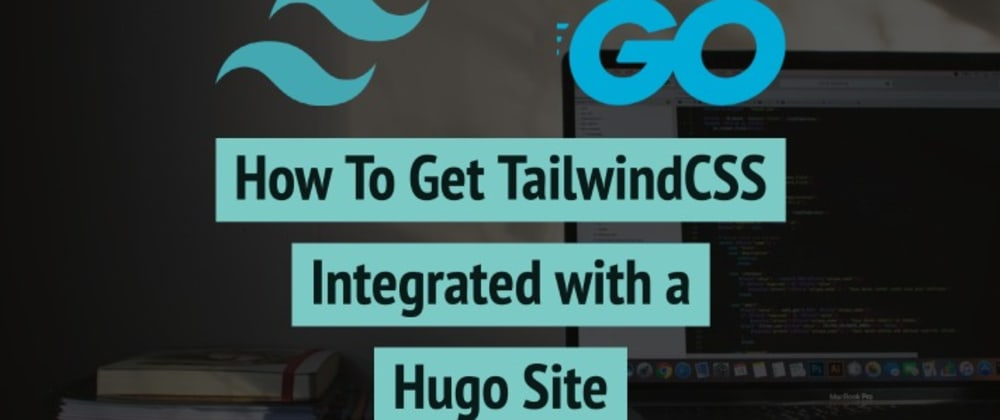 Cover image for How to Get Tailwind Integrated With a Hugo Site