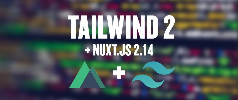 Cover image for Nuxt.js + Tailwind 2.0