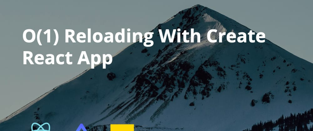 Cover image for O(1) Reloading With Create React App