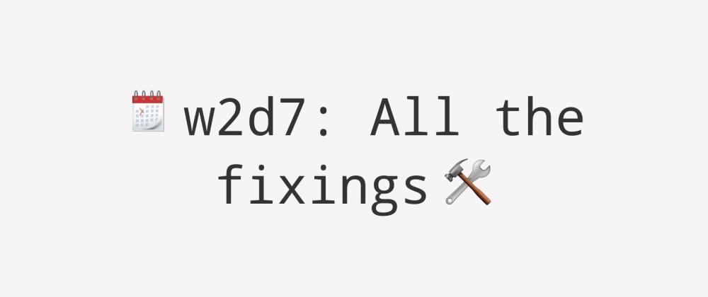 Cover image for Weekly UI Challenge Week 2 Day 7: Tweaks, refactors, fixes
