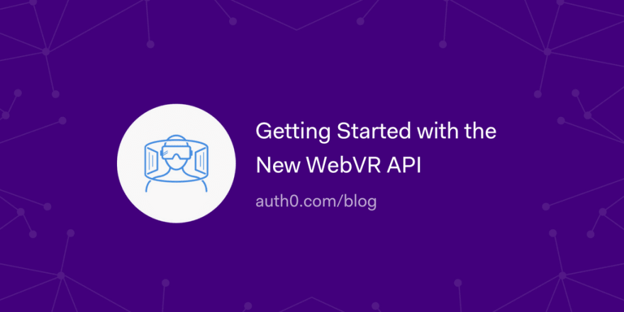 Getting Started with the New WebVR API