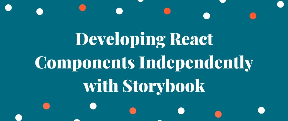 Cover image for Getting Started with Storybook: How to Develop React Components Without an App
