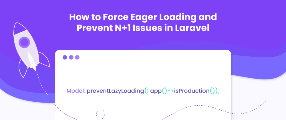 Cover image for How to Force Eager Loading and Prevent N+1 Issues in Laravel