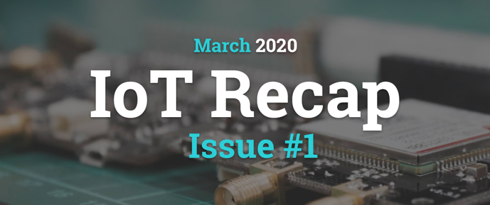 Cover image for Internet of Things - Recap (March 2020)