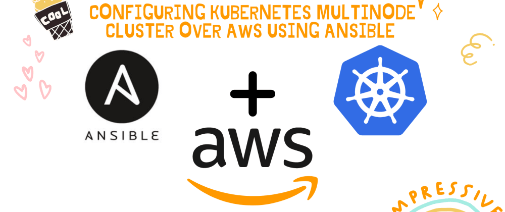 Cover image for Configuring Kubernetes Multinode Cluster over AWS using Ansible