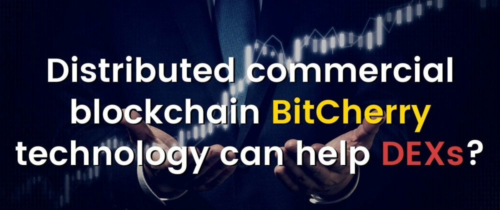 Cover image for Distributed commercial blockchain BitCherry technology can help DEXs?