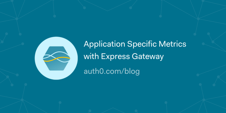 Application Specific Metrics with Express Gateway