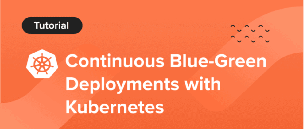 Cover image for Continuous Blue-Green Deployments With Kubernetes and Istio