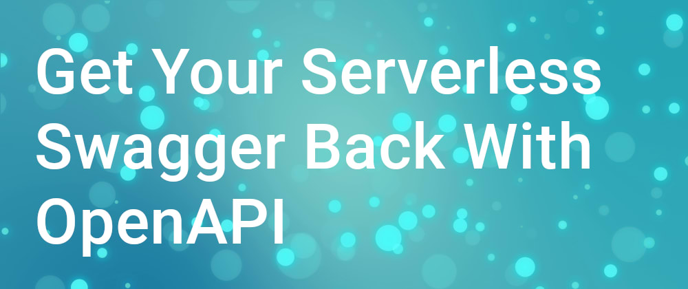 Cover image for Get Your Serverless Swagger Back with OpenAPI
